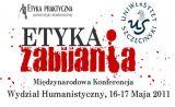 """Międzynarodowa Konferencja Naukowa """"Etyka zabijania"""""""